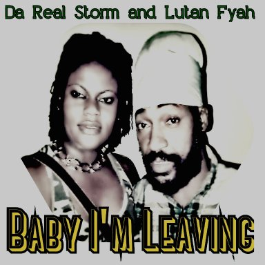 Baby I'm Leaving featuring Lutan Fyah