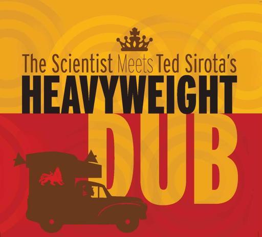 The Scientist Meets Ted Sirota's Heavyweight Dub
